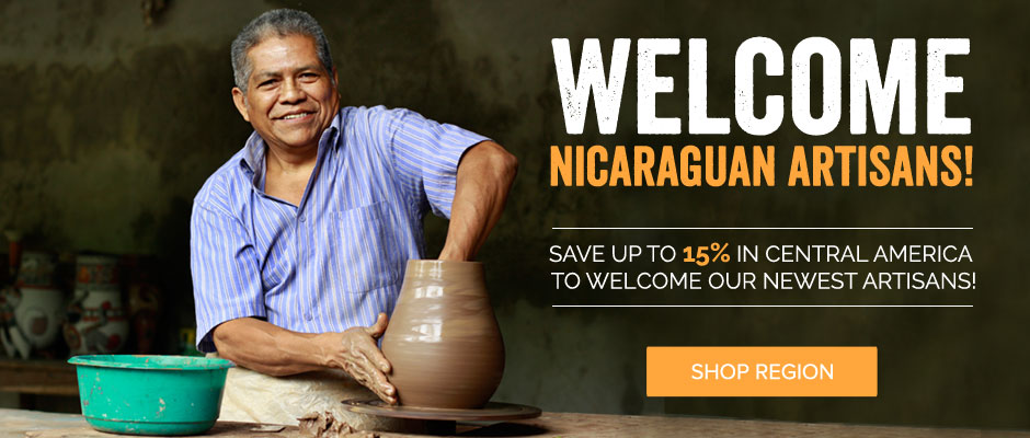 Welcome Nicaraguan Artisans! Save Up To 15% In Central America To Welcome Our Newest Artisans! Shop Region