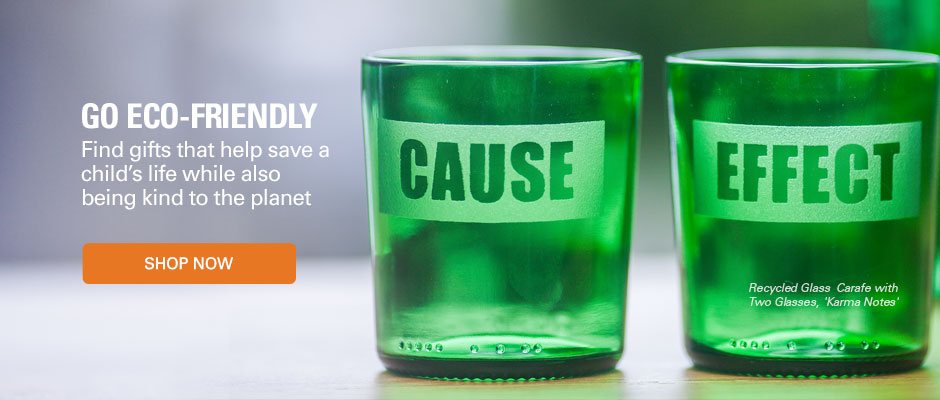 Go eco-friendly - find gifts that help save a child's life while also being good to the planet.