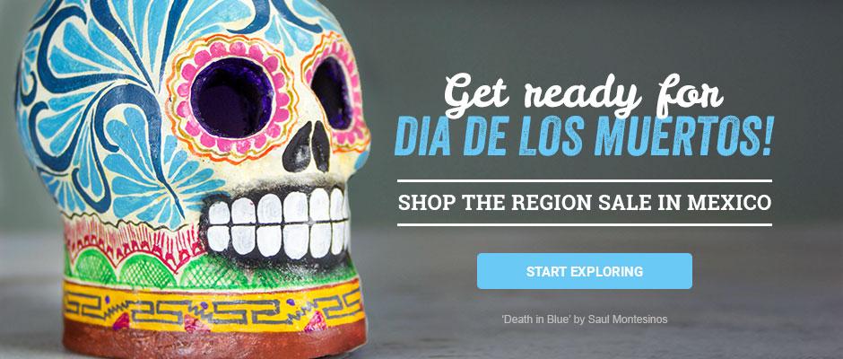 Get ready for Dia de los Muertos! Shop the region sale in Mexico. Start exploring!