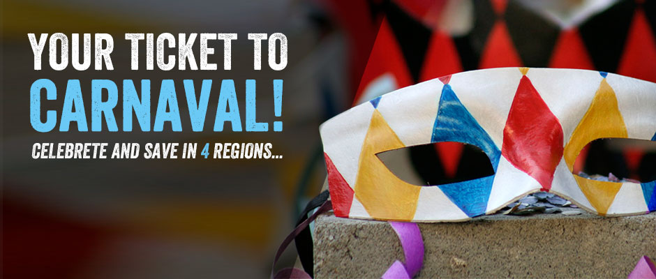 Your ticket to Carnaval! Celebrate and save in 4 regions...